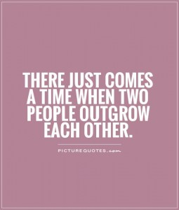 there-just-comes-a-time-when-two-people-outgrow-each-other-quote-1